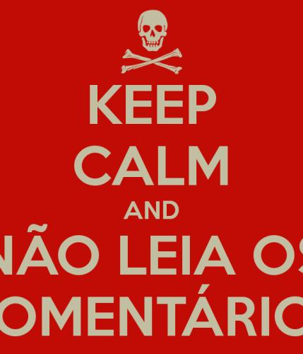 keep-calm-and-nao-leia-os-comentarios